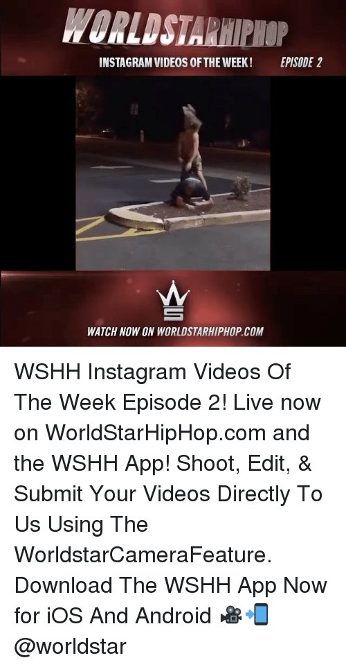 Memes, 🤖, and App: ROALDSTA  INSTAGRAM VIDEOS 0FTHE WEEK! EPISODE 2  WATCH NOW ON WORLDSTARHIPHOP COM WSHH Instagram Videos Of The Week Episode 2! Live now on WorldStarHipHop.com and the WSHH App! Shoot, Edit, & Submit Your Videos Directly To Us Using The WorldstarCameraFeature. Download The WSHH App Now for iOS And Android 🎥📲 @worldstar