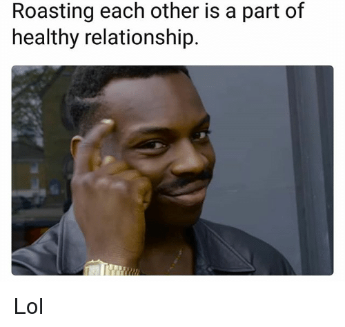 Funny, Lol, and Relationship: Roasting each other is a part of  healthy relationship. Lol