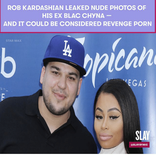 Blac Chyna, Memes, and Revenge: ROB KARDASHIAN LEAKED NUDE PHOTOS OF  HIS EX BLAC CHYNA  AND IT COULD BE CONSIDERED REVENGE PORN  STAR MAX  EGAS  SLAY  @SLAYBYMIC