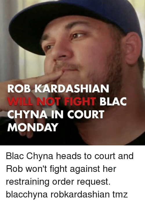courting: ROB KARDASHIAN  WILL NOT FIGHT  CHYNA IN COURT  MONDAY  BLAC Blac Chyna heads to court and Rob won't fight against her restraining order request. blacchyna robkardashian tmz