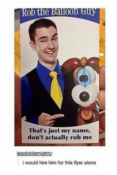 flyer: Rob the Balloon GU  That's just my name,  don't actually rob me  egolokiismighty  i would hire him for this flyer alone