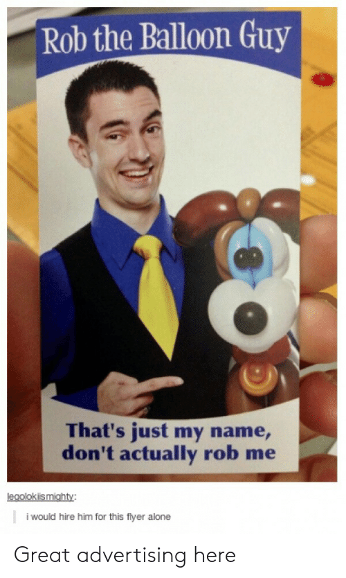 flyer: Rob the Balloon Guy  That's just my name,  don't actually rob me  i would hire him for this flyer alone Great advertising here
