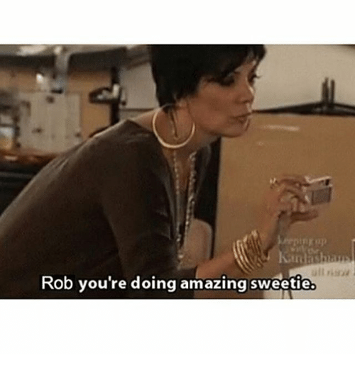 rob youre doing amazing sweetie 24738613 rob you're doing amazing sweetie meme on sizzle