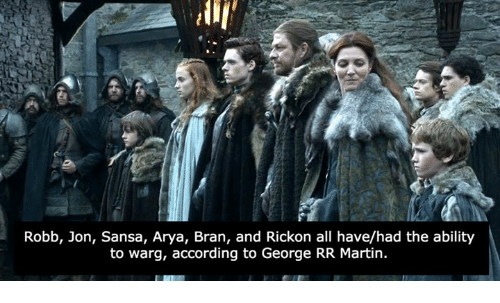 Rickon: Robb, Jon, Sansa, Arya, Bran, and Rickon all have/had the ability  to warg, according to George RR Martin.