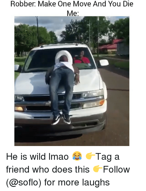Lmao, Memes, and Wild: Robber. Make One Move And You Die  Me He is wild lmao 😂 👉Tag a friend who does this 👉Follow (@soflo) for more laughs