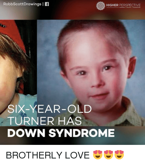 robbscott drawings i higher perspective six year old turner has down syndrome 7429446 🔥 25 best memes about down syndrome down syndrome memes
