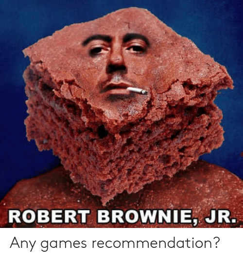 any games: ROBERT BROWNIE, JR Any games recommendation?