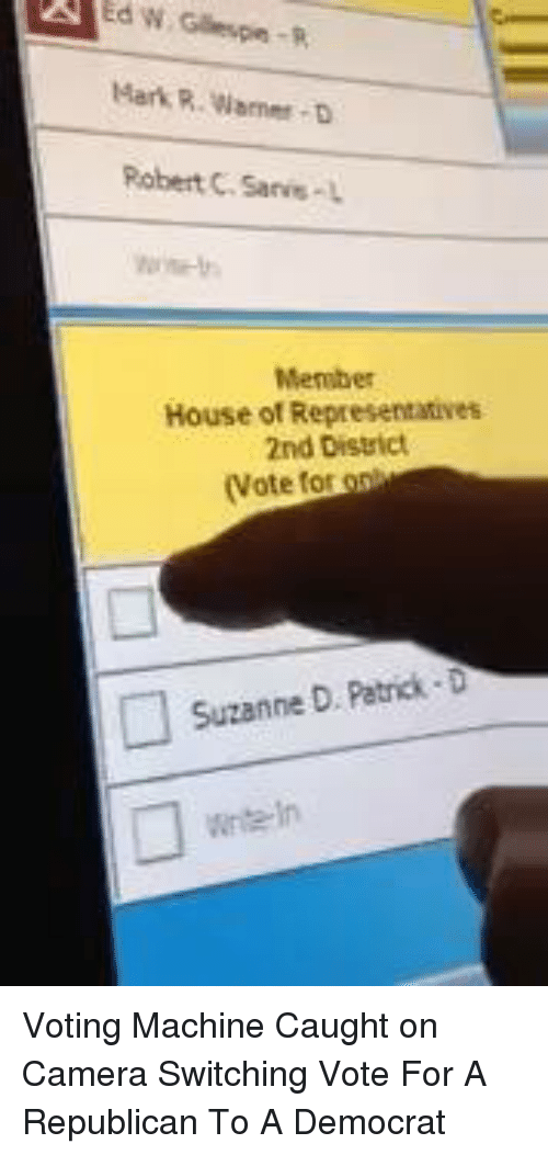 Memes, Camera, and House: Robert C. Saris-L  House Representatives  2nd District  (Vote tot o  Suzanne D. Patrick D Voting Machine Caught on Camera Switching Vote For A Republican To A Democrat