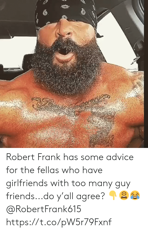 Girlfriends: Robert Frank has some advice for the fellas who have girlfriends with too many guy friends...do y'all agree? 👇😩😂 @RobertFrank615 https://t.co/pW5r79Fxnf