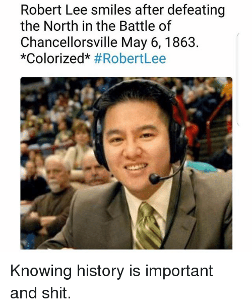 """Importanter: Robert Lee smiles after defeating  the North in the Battle of  Chancellorsville May 6,1863.  """"colorized* Knowing history is important and shit."""