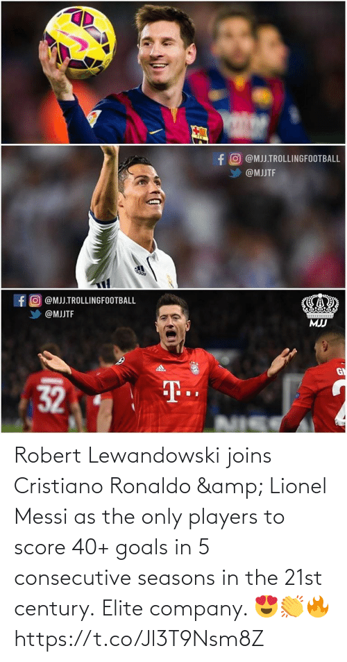 cristiano: Robert Lewandowski joins Cristiano Ronaldo & Lionel Messi as the only players to score 40+ goals in 5 consecutive seasons in the 21st century.  Elite company. 😍👏🔥 https://t.co/Jl3T9Nsm8Z
