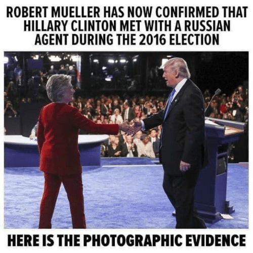 hillary: ROBERT MUELLER HAS NOW CONFIRMED THAT  HILLARY CLINTON MET WITH A RUSSIAN  AGENT DURING THE 2016 ELECTION  HERE IS THE PHOTOGRAPHIC EVIDENCE