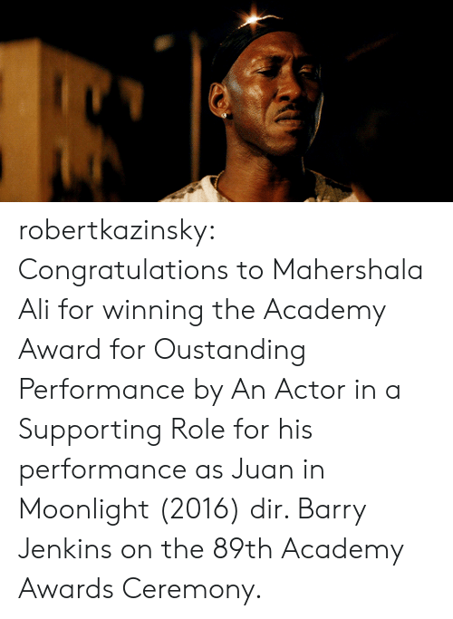 Academy Awards: robertkazinsky: Congratulations to Mahershala Ali for winning the Academy Award for Oustanding Performance by An Actor in a Supporting Role for his performance as Juan in Moonlight (2016) dir. Barry Jenkins on the 89th Academy Awards Ceremony.