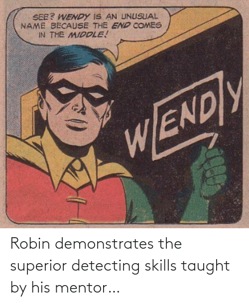 Superior: Robin demonstrates the superior detecting skills taught by his mentor…