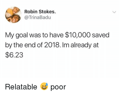 Gym, Goal, and Relatable: Robin Stokes.  @TrinaBadu  My goal was to have $10,000 saved  by the end of 2018. Im already at  $6.23 Relatable 😅 poor