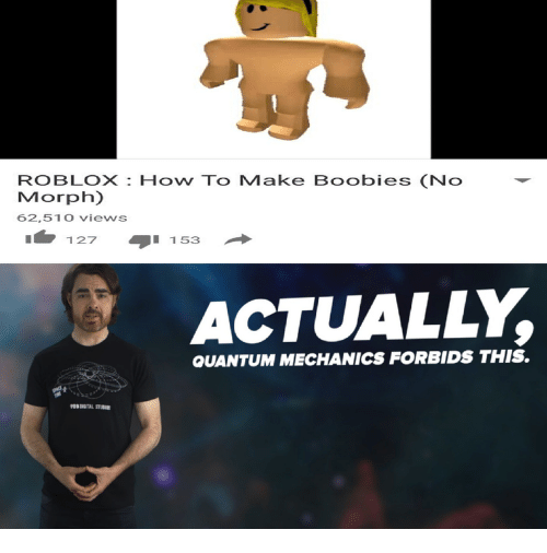 Boobies, How To, and Quantum Mechanics: ROBLOX: How To Make Boobies (No  Morph)  62,510 views  127  153  ACTUALLY  QUANTUM MECHANICS FORBIDS THIS.