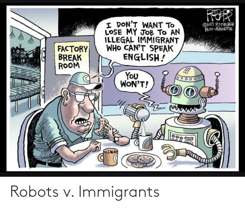 Immigrants: Robots v. Immigrants