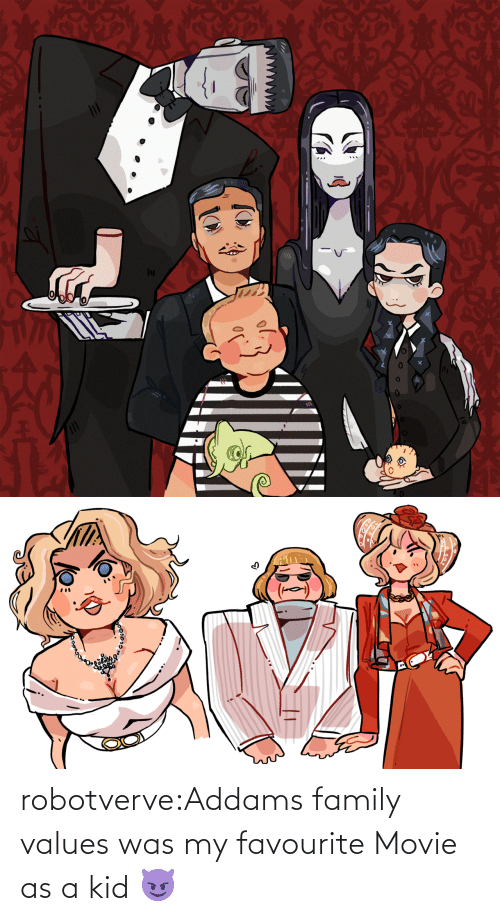 values: robotverve:Addams family values was my favourite Movie as a kid 😈