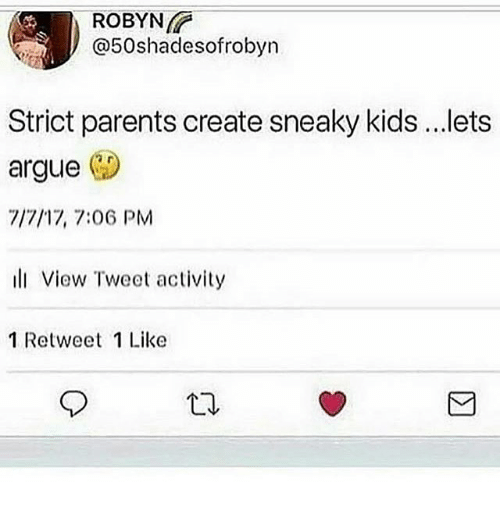 Arguing, Memes, and Parents: ROBYN  @50shadesofrobyn  Strict parents create sneaky kids ..ets  argue  717/17, 7:06 PM  ll View Tweet activity  1 Retweet 1 Like
