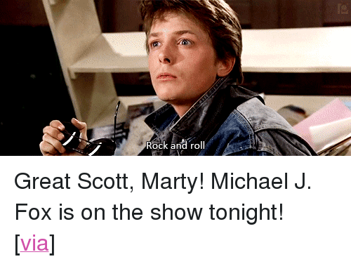 "Michael J. Fox: Rock and roll <p>Great Scott, Marty! Michael J. Fox is on the show tonight!</p> <p>[<a href=""http://micquin.tumblr.com"" target=""_blank"">via</a>]</p>"