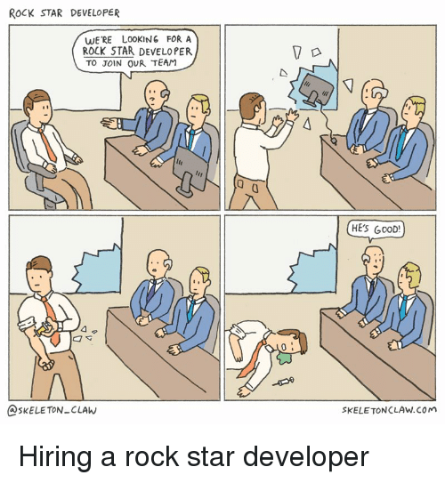 Good, Star, and Programmer Humor: ROCK STAR DEVELOPER  WE'RE LOOKING FOR A  ROCK STAR DEVELOPER  TO JOIN OUR TEAM  (0  HE'S GoOD!  @SKELETON-CLAW  SKELE TONCLAW.COM Hiring a rock star developer