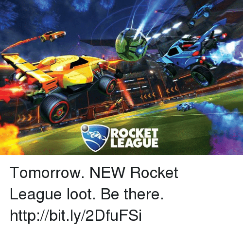Http, Tomorrow, and League: ROCKET  LEAGUE Tomorrow. NEW Rocket League loot. Be there.  http://bit.ly/2DfuFSi