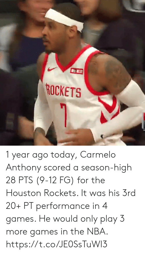 rockets: ROCKETS 1 year ago today, Carmelo Anthony scored a season-high 28 PTS (9-12 FG) for the Houston Rockets. It was his 3rd 20+ PT performance in 4 games.   He would only play 3 more games in the NBA.    https://t.co/JE0SsTuWI3