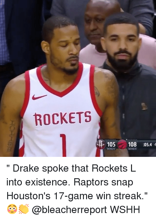 "Drake, Memes, and Wshh: ROCKETS  105 108:05.4 4  BONUS "" Drake spoke that Rockets L into existence. Raptors snap Houston's 17-game win streak."" 😳👏 @bleacherreport WSHH"