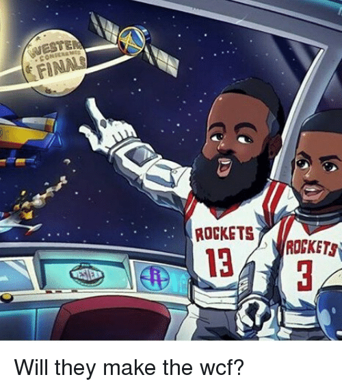 Memes, 🤖, and Rockets: ROCKETS  13 Will they make the wcf?