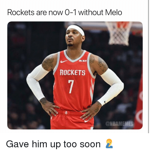 melo: Rockets are now 0-1 without Melo  ROKIT  ROCKETS  ONBAMEMES Gave him up too soon 🤦♂️