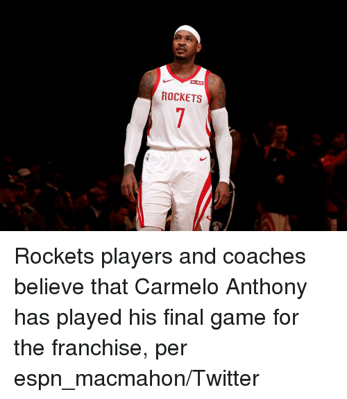 coaches: ROCKETS Rockets players and coaches believe that Carmelo Anthony has played his final game for the franchise, per espn_macmahon/Twitter
