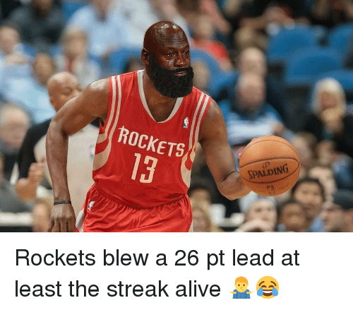 streak: ROCKETS  SPALDING  13 Rockets blew a 26 pt lead at least the streak alive 🤷‍♂️😂