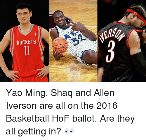 Allen Iverson, Basketball, and Shaq: ROCKETS  SPALDING Yao Ming, Shaq and Allen Iverson are all on the 2016 Basketball HoF ballot. Are they all getting in? 👀