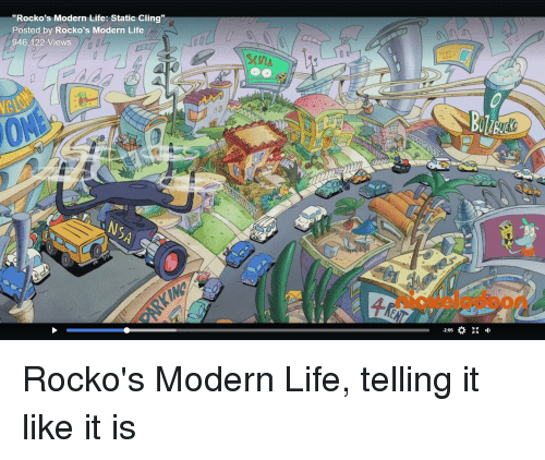 "Rocko's Modern Life: ""Rocko's Modern Life: Static Cling""  Posted by Rocko's Modern Life  946,122 Views  S(WLA  g D  niotelodeon  2:05 Rocko's Modern Life, telling it like it is"