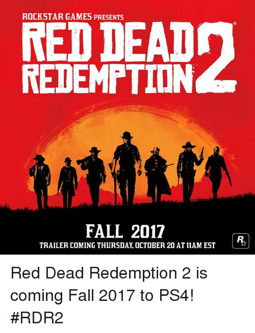 Rdr2: ROCKSTAR GAMES PRESENTS  REDDEAD  REDEMPTION  FALL 2017  TRAILER COMING THURSDAY, OCTOBER 20 AT11AM EST Red Dead Redemption 2 is coming Fall 2017 to PS4! #RDR2