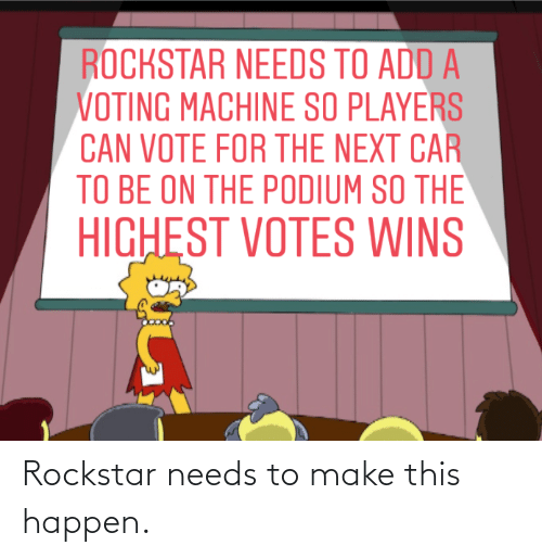 voting machine: ROCKSTAR NEEDS TO ADD A  VOTING MACHINE SO PLAYERS  CAN VOTE FOR THE NEXT CAR  TO BE ON THE PODIUM SO THE  HIGHEST VOTES WINS Rockstar needs to make this happen.