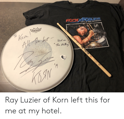 """School of Rock: ROCKXPDSURE  SCHOOL OF ROCK PHOTOCRAPHY  Kohn  Kesn  AlMe ht  REMO  Renn  CONTROLLED SOUND""""  To  The Noany  SABIAN  VIC FIRTH  KOIN  RAY LUZIER Ray Luzier of Korn left this for me at my hotel."""