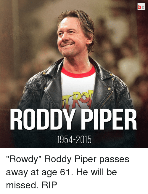 "Roddy Piper: RODDY PIPER  1954-2015 ""Rowdy"" Roddy Piper passes away at age 61. He will be missed. RIP"