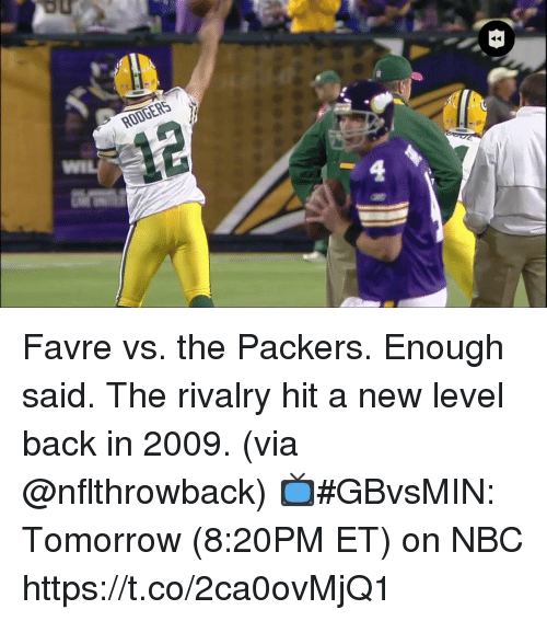 enough said: RODGERS Favre vs. the Packers. Enough said.  The rivalry hit a new level back in 2009. (via @nflthrowback)  📺#GBvsMIN: Tomorrow (8:20PM ET) on NBC https://t.co/2ca0ovMjQ1