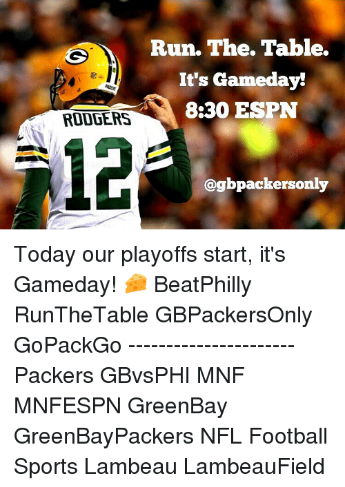 Espn, Memes, and Nfl Football: RODGERS  Run. The. Table.  It's Gameday!  8:30 ESPN  Cogbpackersonly Today our playoffs start, it's Gameday! 🧀 BeatPhilly RunTheTable GBPackersOnly GoPackGo ---------------------- Packers GBvsPHI MNF MNFESPN GreenBay GreenBayPackers NFL Football Sports Lambeau LambeauField