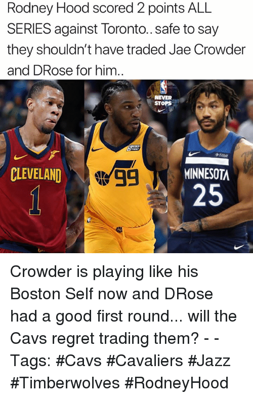Jae Crowder: Rodney Hood scored 2 points ALL  SERIES against loronto.. safe to Say  they shouldn't have traded Jae Crowder  and DRose for him  NEVER  STOPS  fitbit  #99  MINNESOTA  CLEVELAND  25  し, Crowder is playing like his Boston Self now and DRose had a good first round... will the Cavs regret trading them? - - Tags: #Cavs #Cavaliers #Jazz #Timberwolves #RodneyHood
