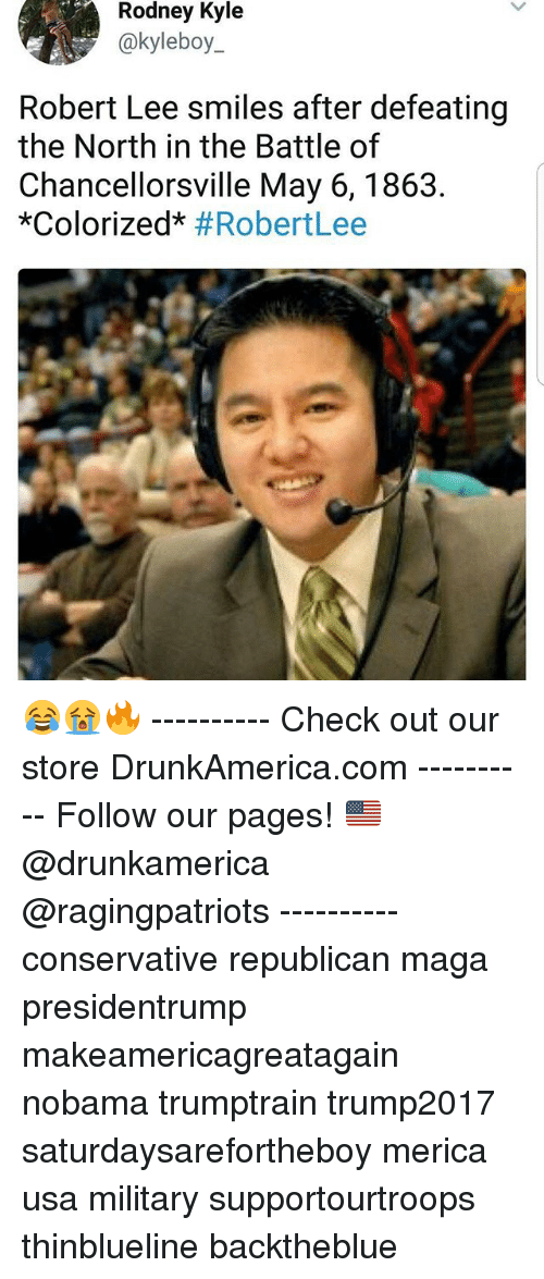 """Kylee: Rodney  Kyle  @kyleboy_  Robert Lee smiles after defeating  the North in the Battle of  Chancellorsville May 6, 1863  """"colorized"""" 😂😭🔥 ---------- Check out our store DrunkAmerica.com ---------- Follow our pages! 🇺🇸 @drunkamerica @ragingpatriots ---------- conservative republican maga presidentrump makeamericagreatagain nobama trumptrain trump2017 saturdaysarefortheboy merica usa military supportourtroops thinblueline backtheblue"""