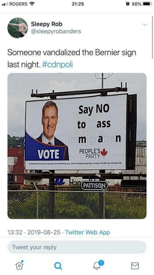 fee: ROGERS  21:25  88%  Sleepy Rob  @sleepyrobanders  Someone vandalized the Bernier sign  last night. #cdnpoli  Say NO  to ass  m aion  Im  PEOPLE'S  PARTY  VOTE  T Nrth S&Fee A  Cr  dae Rad Wrst TON MSHS nsn  Han PATTISON  13:32 2019-08-25 Twitter Web App  Tweet your reply