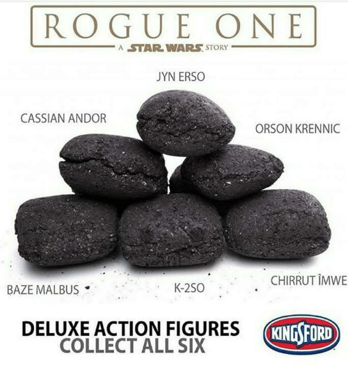 Memes, Star Wars, and Rogue: ROGUE ONE  A STAR WARS STORY  JYN ERSO  CASSIAN ANDOR  ORSON KRENNIC  CHIRRUT IMWE  BAZE MALBUS  K-2SO  DELUXE ACTION FIGURES  COLLECT ALL SIX  KINGSFORD