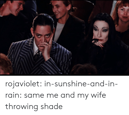 Throwing shade: rojaviolet:  in-sunshine-and-in-rain: same me and my wife throwing shade