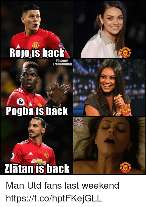 Memes, fb.com, and Back: Rojo is back  UNIT  Fb.com/  TrollFootball  HEs  Pogba is back  ITED  Zlātanis back  NITE Man Utd fans last weekend https://t.co/hptFKejGLL