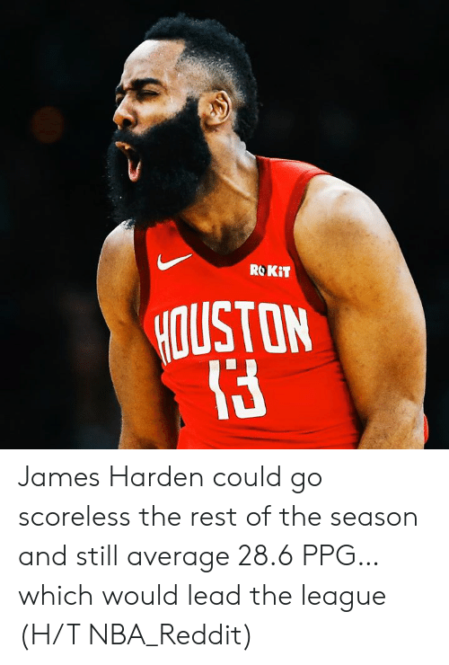 ppg: ROKiT  OUSTON James Harden could go scoreless the rest of the season and still average 28.6 PPG…which would lead the league  (H/T NBA_Reddit)
