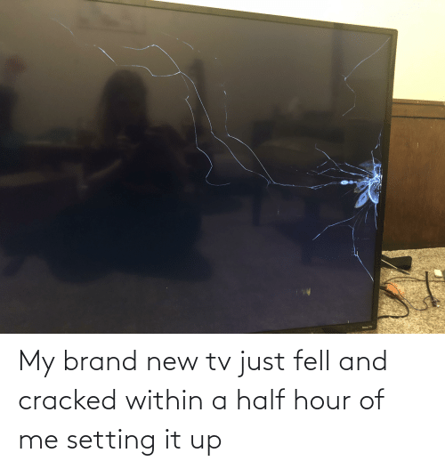 New Tv: ROKU TV My brand new tv just fell and cracked within a half hour of me setting it up