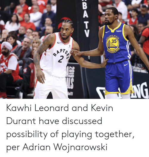 durant: Rokuten  DEN  STA  TE  SOLD  35  BAPTO  2  HARRIOFS  NG  BATV  2019 Kawhi Leonard and Kevin Durant have discussed possibility of playing together, per Adrian Wojnarowski