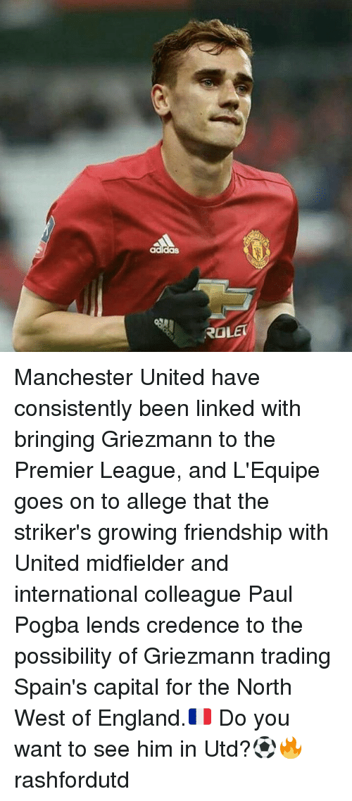 Memes, 🤖, and Paul: ROLET Manchester United have consistently been linked with bringing Griezmann to the Premier League, and L'Equipe goes on to allege that the striker's growing friendship with United midfielder and international colleague Paul Pogba lends credence to the possibility of Griezmann trading Spain's capital for the North West of England.🇫🇷 Do you want to see him in Utd?⚽🔥 rashfordutd